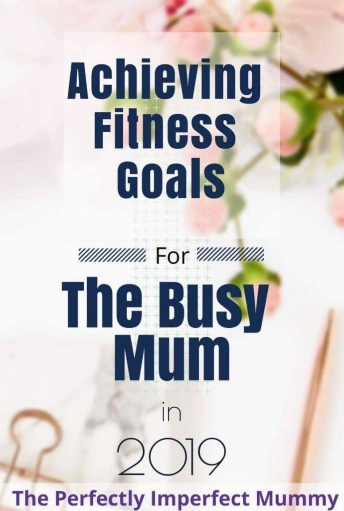Achieving Your Fitness Goals For The Busy Mum In 2019